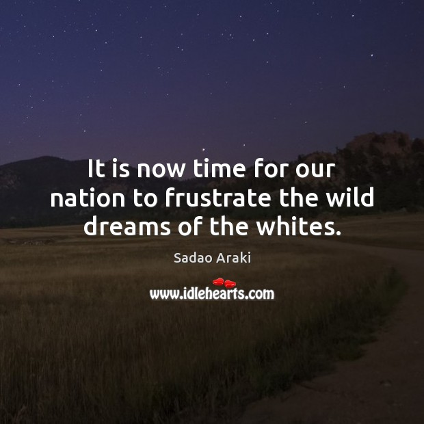 It is now time for our nation to frustrate the wild dreams of the whites. Image