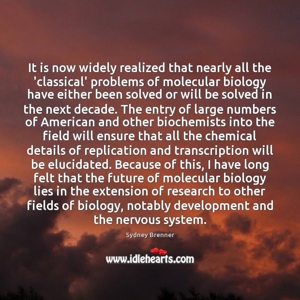 It is now widely realized that nearly all the 'classical' problems of Sydney Brenner Picture Quote