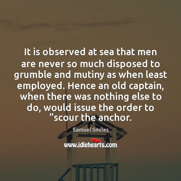 It is observed at sea that men are never so much disposed Samuel Smiles Picture Quote