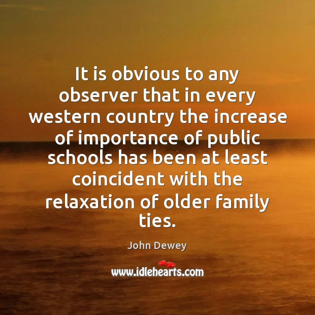 It is obvious to any observer that in every western country the John Dewey Picture Quote