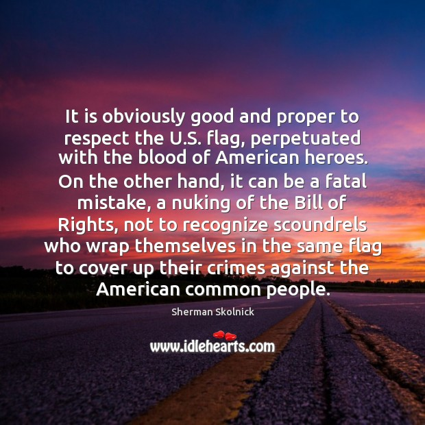 Image, It is obviously good and proper to respect the U.S. flag,
