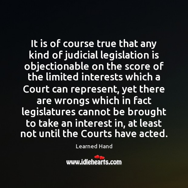 It is of course true that any kind of judicial legislation is Learned Hand Picture Quote
