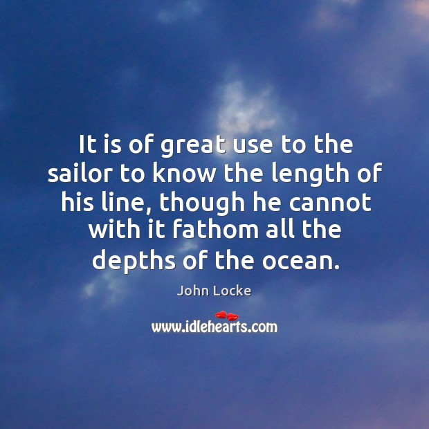 It is of great use to the sailor to know the length of his line Image