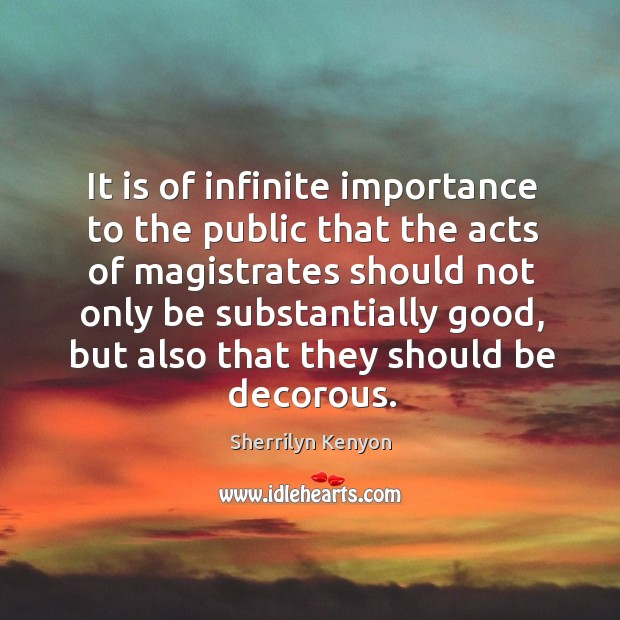 It is of infinite importance to the public that the acts of Image