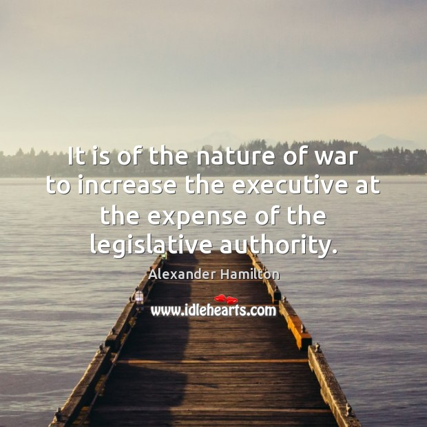 Image, It is of the nature of war to increase the executive at