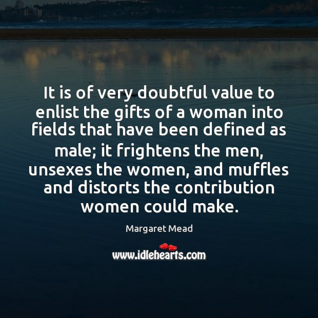 Image, It is of very doubtful value to enlist the gifts of a