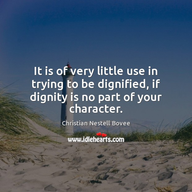 It is of very little use in trying to be dignified, if Dignity Quotes Image