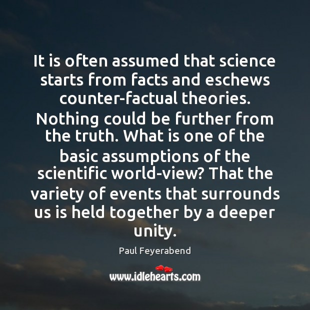 It is often assumed that science starts from facts and eschews counter-factual Paul Feyerabend Picture Quote