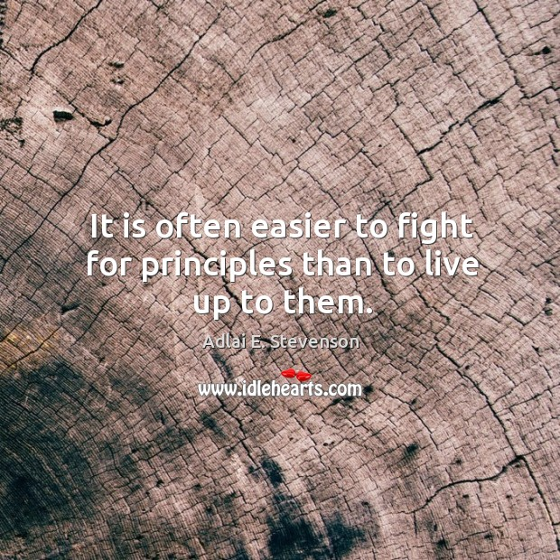 It is often easier to fight for principles than to live up to them. Image