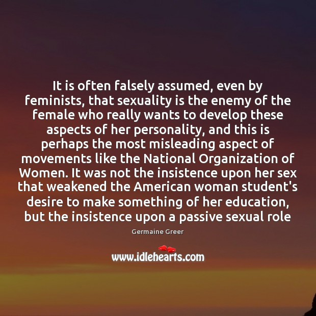 It is often falsely assumed, even by feminists, that sexuality is the Image