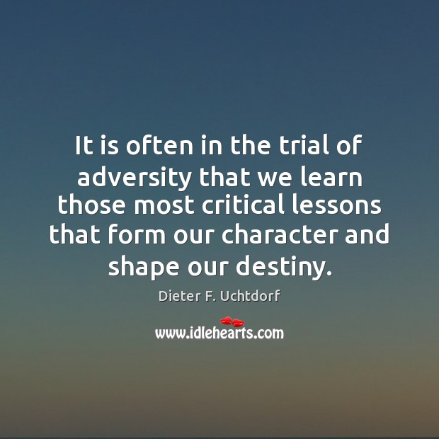 It is often in the trial of adversity that we learn those Image