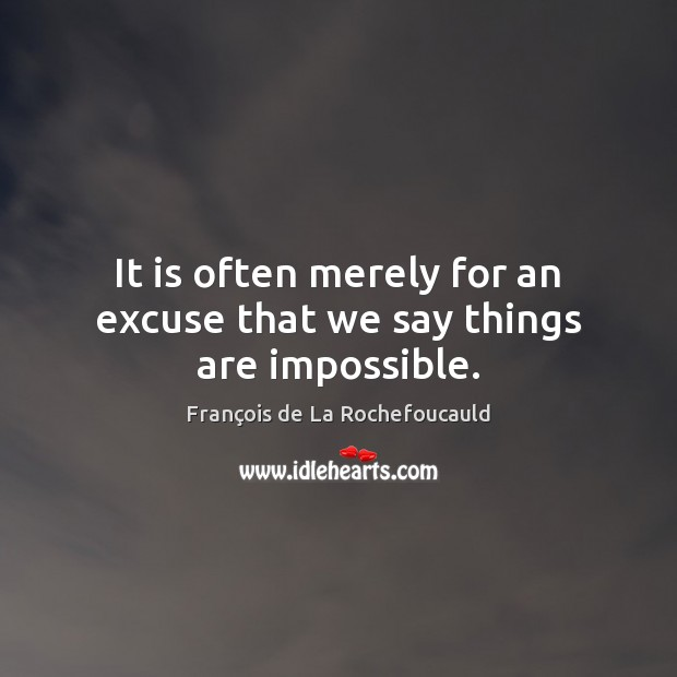 Image, It is often merely for an excuse that we say things are impossible.