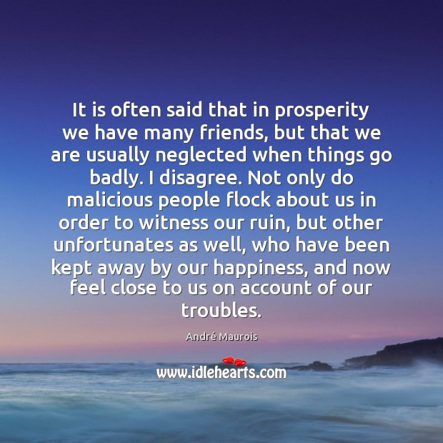 Image, It is often said that in prosperity we have many friends, but