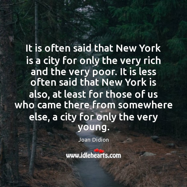 It is often said that New York is a city for only Joan Didion Picture Quote
