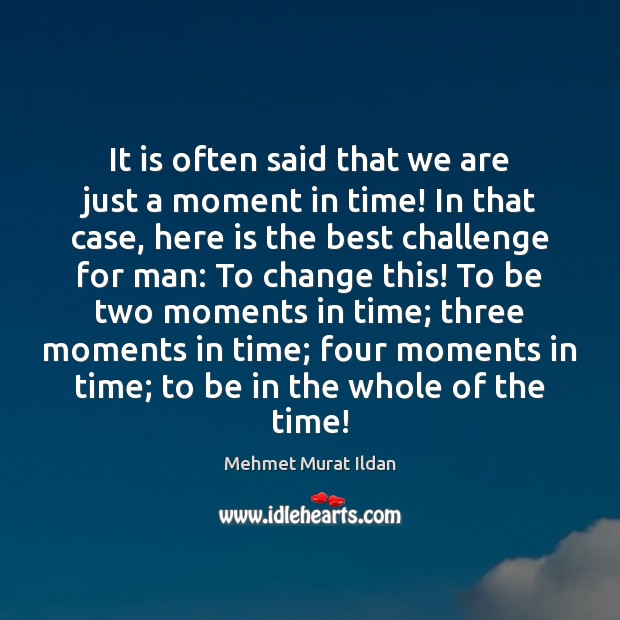 Image, It is often said that we are just a moment in time!