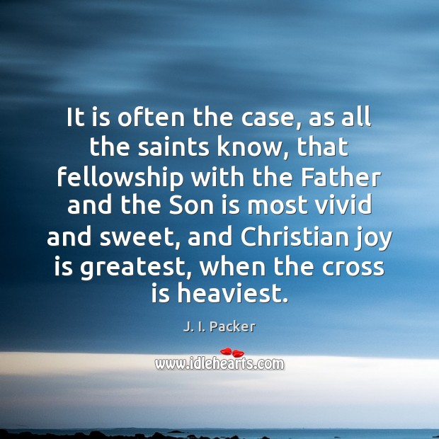 It is often the case, as all the saints know, that fellowship Son Quotes Image