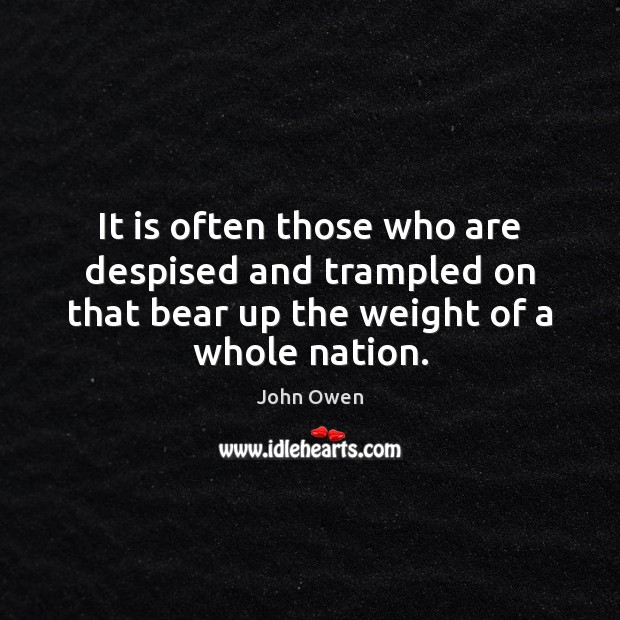 It is often those who are despised and trampled on that bear John Owen Picture Quote