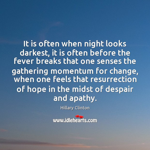 It is often when night looks darkest, it is often before the Image