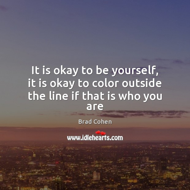 Image, It is okay to be yourself, it is okay to color outside the line if that is who you are