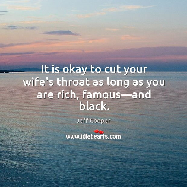 Image, It is okay to cut your wife's throat as long as you are rich, famous—and black.