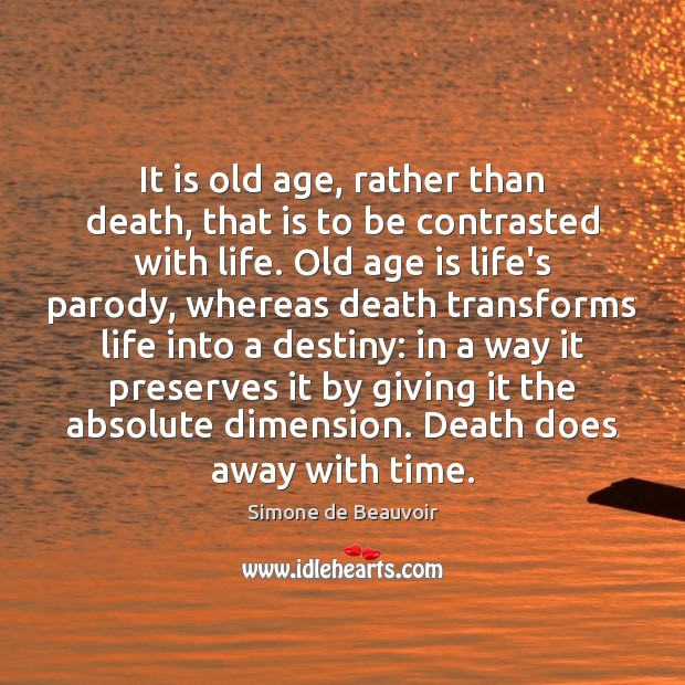 It is old age, rather than death, that is to be contrasted Age Quotes Image
