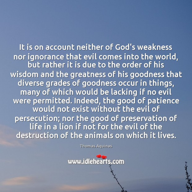 It is on account neither of God's weakness nor ignorance that evil Image