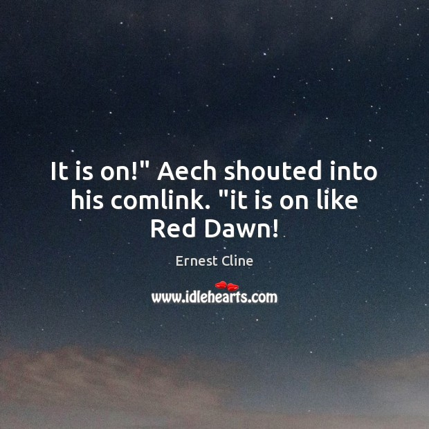 """It is on!"""" Aech shouted into his comlink. """"it is on like Red Dawn! Ernest Cline Picture Quote"""