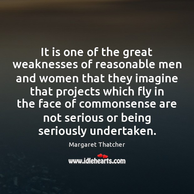 Image, It is one of the great weaknesses of reasonable men and women