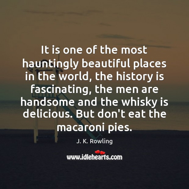 It is one of the most hauntingly beautiful places in the world, History Quotes Image
