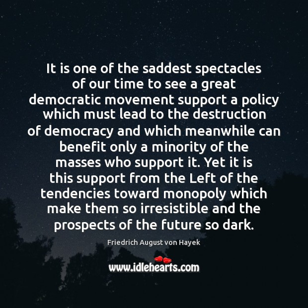 It is one of the saddest spectacles of our time to see Friedrich August von Hayek Picture Quote