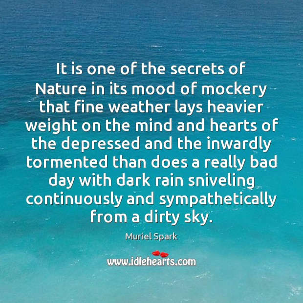 It is one of the secrets of Nature in its mood of Muriel Spark Picture Quote