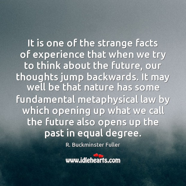It is one of the strange facts of experience that when we R. Buckminster Fuller Picture Quote