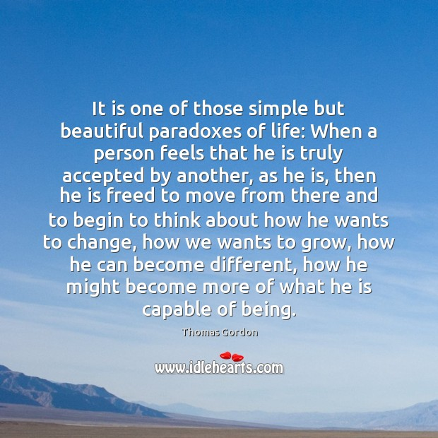 It is one of those simple but beautiful paradoxes of life: When Thomas Gordon Picture Quote