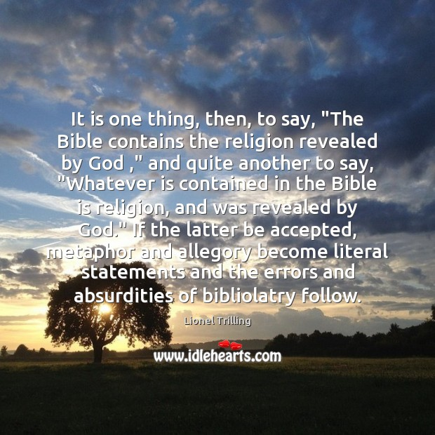 """Image, It is one thing, then, to say, """"The Bible contains the religion"""