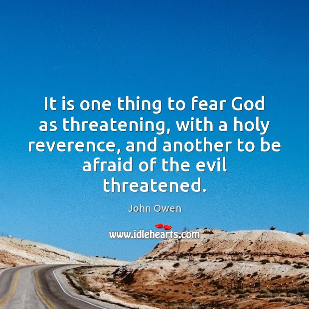 It is one thing to fear God as threatening, with a holy John Owen Picture Quote