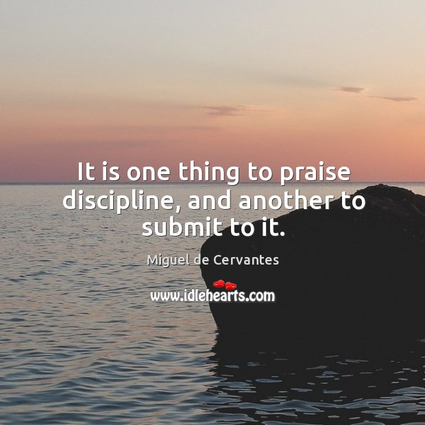 Image, It is one thing to praise discipline, and another to submit to it.