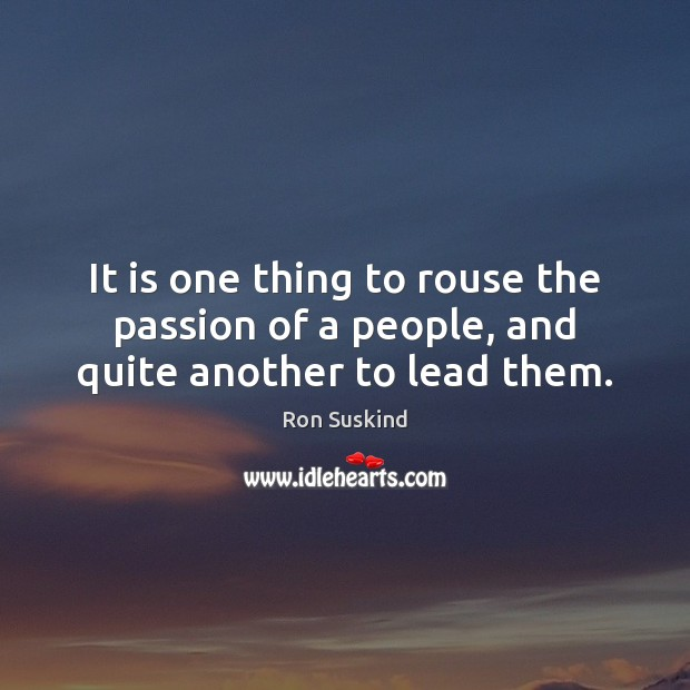 It is one thing to rouse the passion of a people, and quite another to lead them. Image