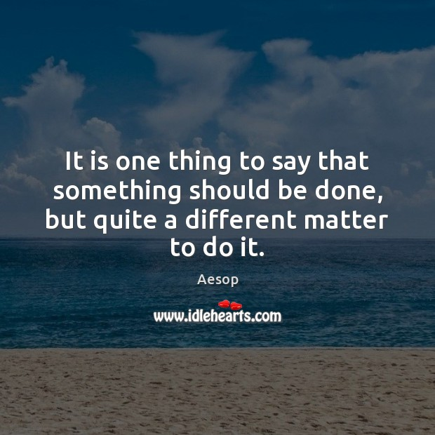 It is one thing to say that something should be done, but Aesop Picture Quote