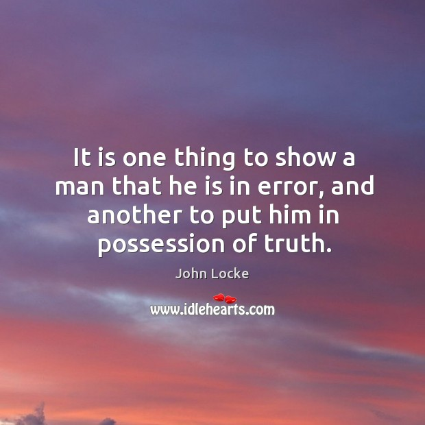 Image, It is one thing to show a man that he is in error, and another to put him in possession of truth.