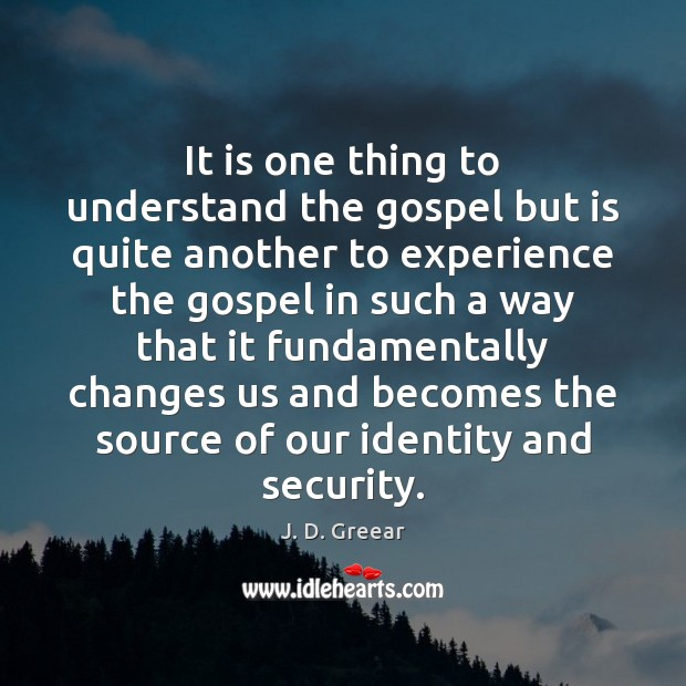 It is one thing to understand the gospel but is quite another J. D. Greear Picture Quote