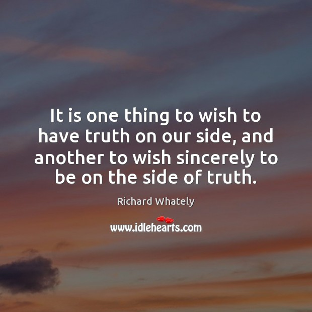 It is one thing to wish to have truth on our side, Image