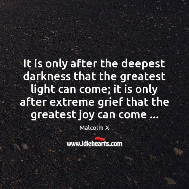 Image, It is only after the deepest darkness that the greatest light can