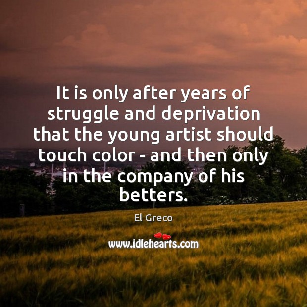It is only after years of struggle and deprivation that the young Image