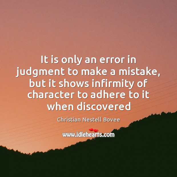 It is only an error in judgment to make a mistake, but Christian Nestell Bovee Picture Quote