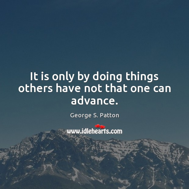 Image, It is only by doing things others have not that one can advance.