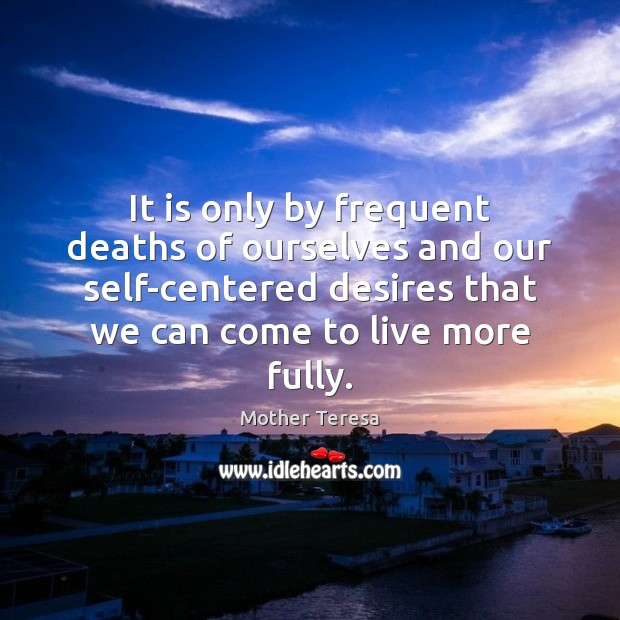 Image, It is only by frequent deaths of ourselves and our self-centered desires