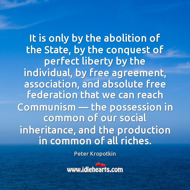 It is only by the abolition of the State, by the conquest Image