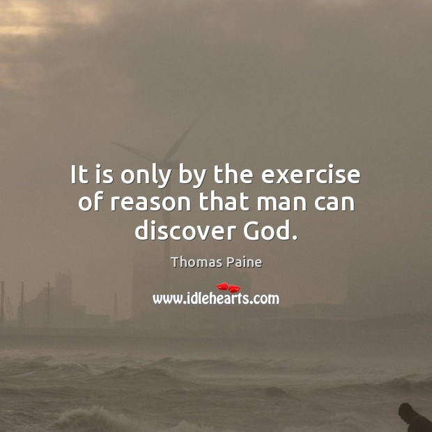 Image, It is only by the exercise of reason that man can discover God.