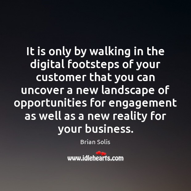 Image, It is only by walking in the digital footsteps of your customer