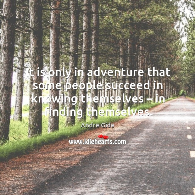 It is only in adventure that some people succeed in knowing themselves – in finding themselves. Image